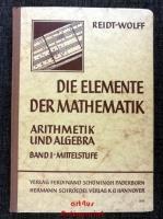 Die Elemente der Mathematik : Arithmetik und Algebra (Band 1)