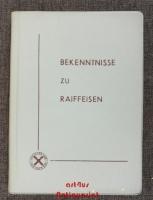 Bekenntnisse zu Raiffeisen : Aussprüche über Wesen, Aufgabe und Bedeutung des ländlichen Genossenschaftswesens.