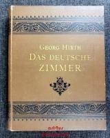 Das deutsche Zimmer der Gothik und Renaissance : des Barock-, Rococo- und Zopfstils : Anregungen zu häuslicher Kunstpflege.