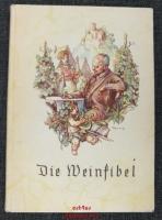 Die Weinfibel : Ein kleiner Wegweiser für Weintrinker, Weinwirte u. alle, die den deutschen Wein lieben.
