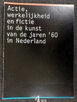 Actie, werkelijkheid en fictie in de kunst van de jaren ´60 in Nederkand