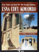 Eine Fahrt auf dem Nil - Die Tempel Nubiens : Esna, Edfu, Kom Ombo.