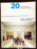 20 jaar verzamelen. 20 years of art collecting. Aanwinsten Stedelijk museum 1963-1984. Schilder en beeldhouwkunst