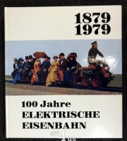 100 Jahre elektrische Eisenbahn : 1879 - 1979.