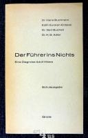 Der Führer ins Nichts  Eine Diagnose Adolf Hitlers. 4 Referate über Hitler als Politiker. Ideologe. Soldat u. Persönlichkeit.