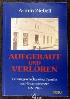 Aufgebaut und verloren  Lebensgeschichte einer Familie aus Hinterpommern 1922 - 1945.